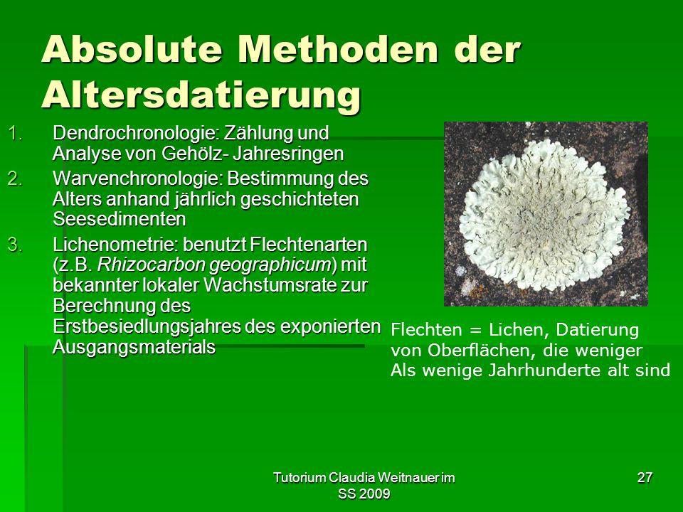 Tutorium Claudia Weitnauer im SS 2009 27 Absolute Methoden der Altersdatierung 1.Dendrochronologie: Zählung und Analyse von Gehölz- Jahresringen 2.War