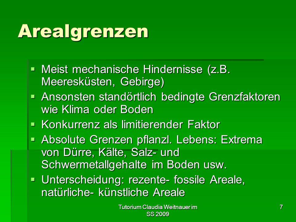 Tutorium Claudia Weitnauer im SS 2009 7 Arealgrenzen  Meist mechanische Hindernisse (z.B. Meeresküsten, Gebirge)  Ansonsten standörtlich bedingte Gr
