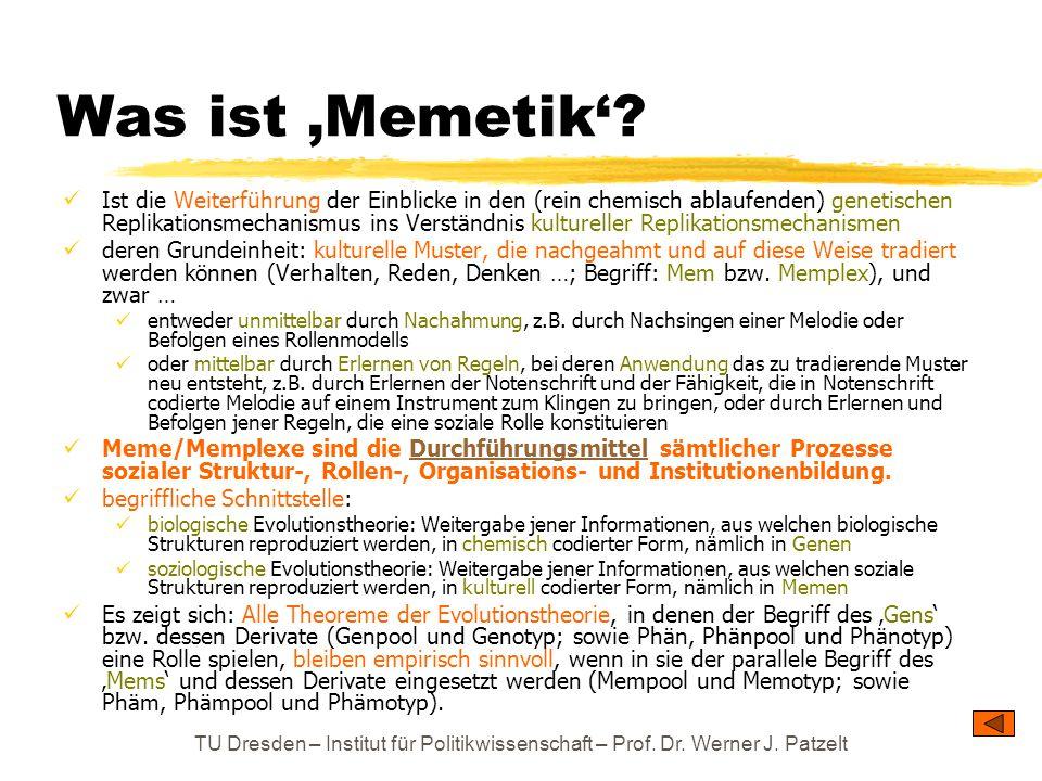 TU Dresden – Institut für Politikwissenschaft – Prof. Dr. Werner J. Patzelt Was ist 'Memetik'? Ist die Weiterführung der Einblicke in den (rein chemis