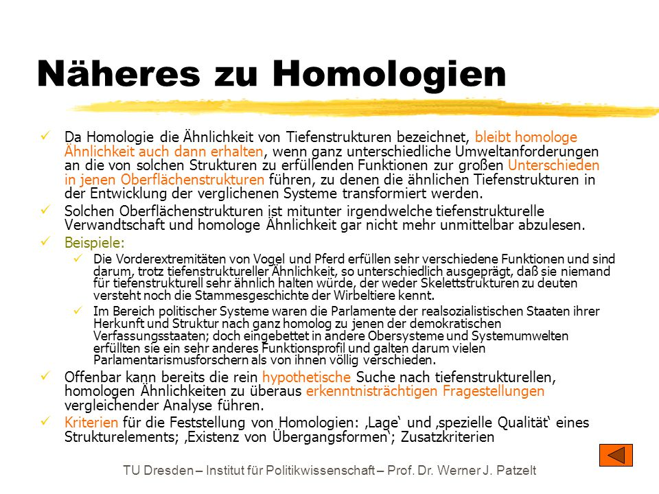 TU Dresden – Institut für Politikwissenschaft – Prof. Dr. Werner J. Patzelt Näheres zu Homologien Da Homologie die Ähnlichkeit von Tiefenstrukturen be