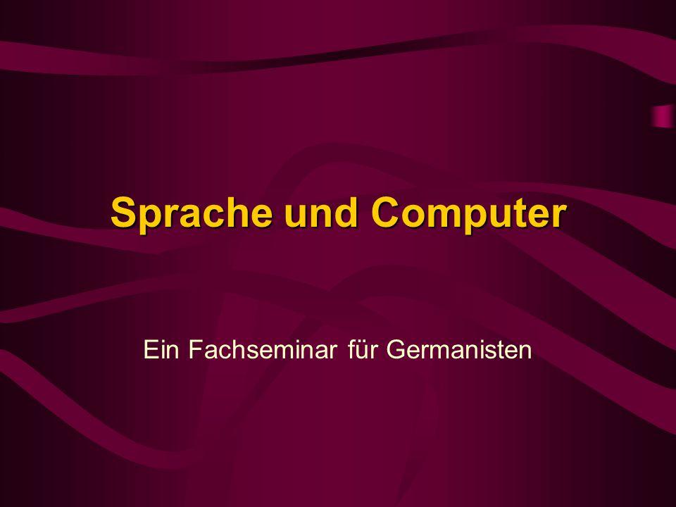 Sprache und Computer Ein Fachseminar für Germanisten