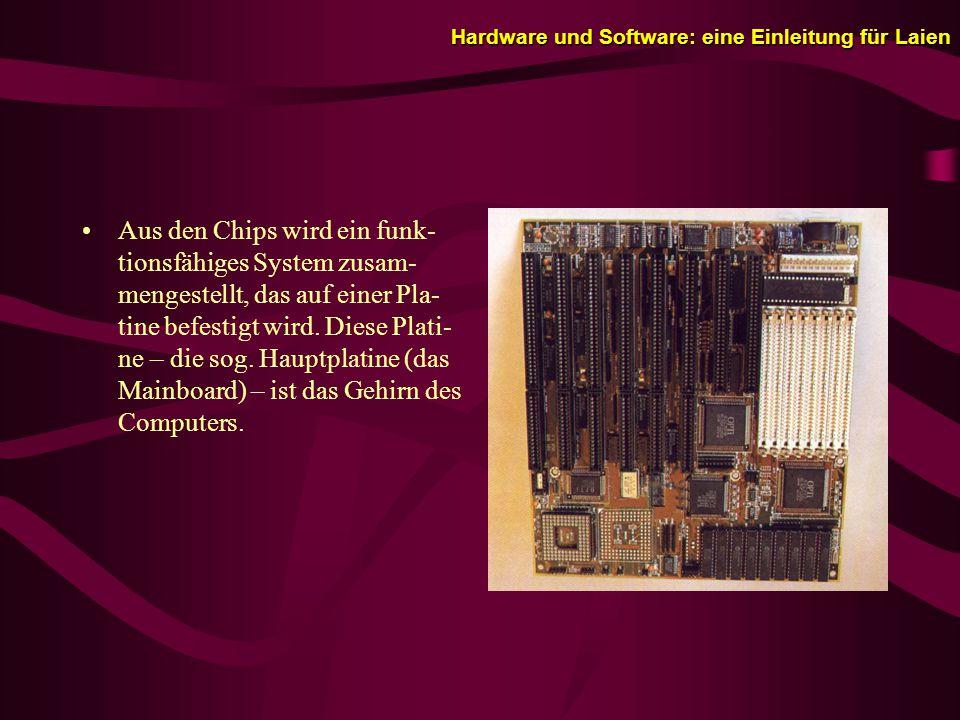 Hardware und Software: eine Einleitung für Laien Aus den Chips wird ein funk- tionsfähiges System zusam- mengestellt, das auf einer Pla- tine befestigt wird.