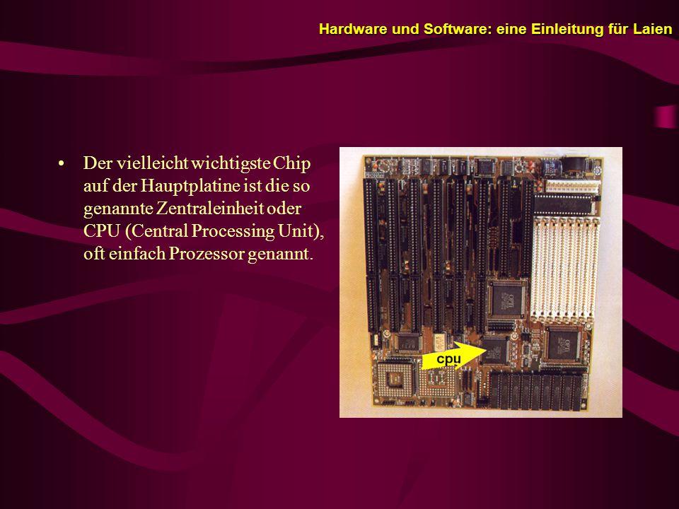 Hardware und Software: eine Einleitung für Laien Der vielleicht wichtigste Chip auf der Hauptplatine ist die so genannte Zentraleinheit oder CPU (Central Processing Unit), oft einfach Prozessor genannt.