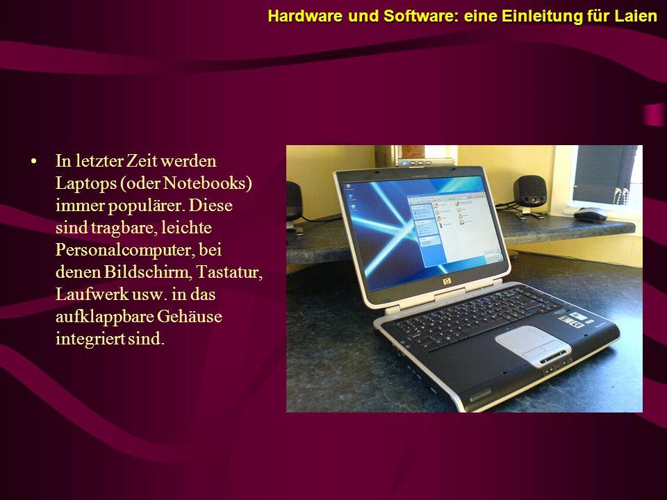 Hardware und Software: eine Einleitung für Laien In letzter Zeit werden Laptops (oder Notebooks) immer populärer.
