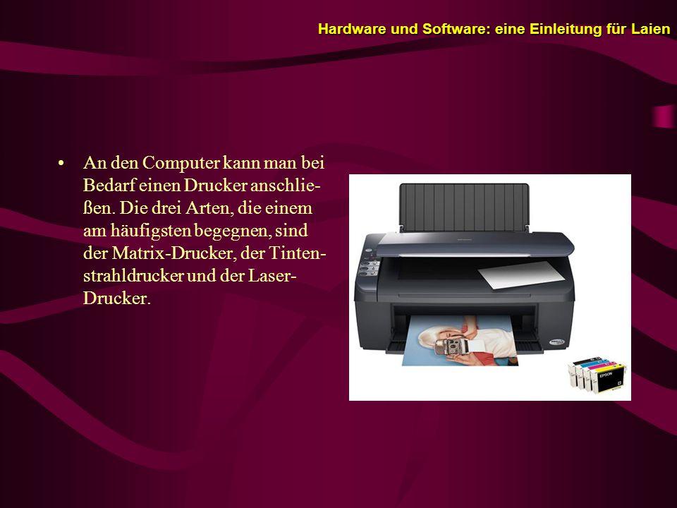 Hardware und Software: eine Einleitung für Laien An den Computer kann man bei Bedarf einen Drucker anschlie- ßen.
