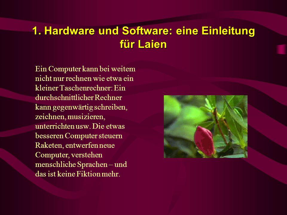 1. Hardware und Software: eine Einleitung für Laien Ein Computer kann bei weitem nicht nur rechnen wie etwa ein kleiner Taschenrechner: Ein durchschni