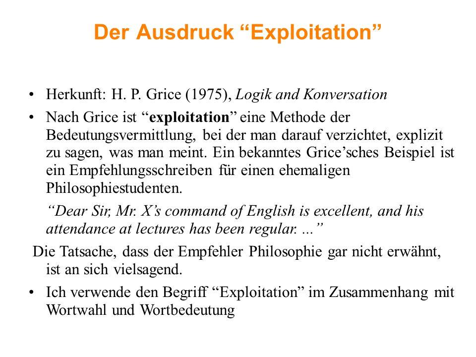 """Der Ausdruck """"Exploitation"""" Herkunft: H. P. Grice (1975), Logik and Konversation Nach Grice ist """"exploitation"""" eine Methode der Bedeutungsvermittlung,"""