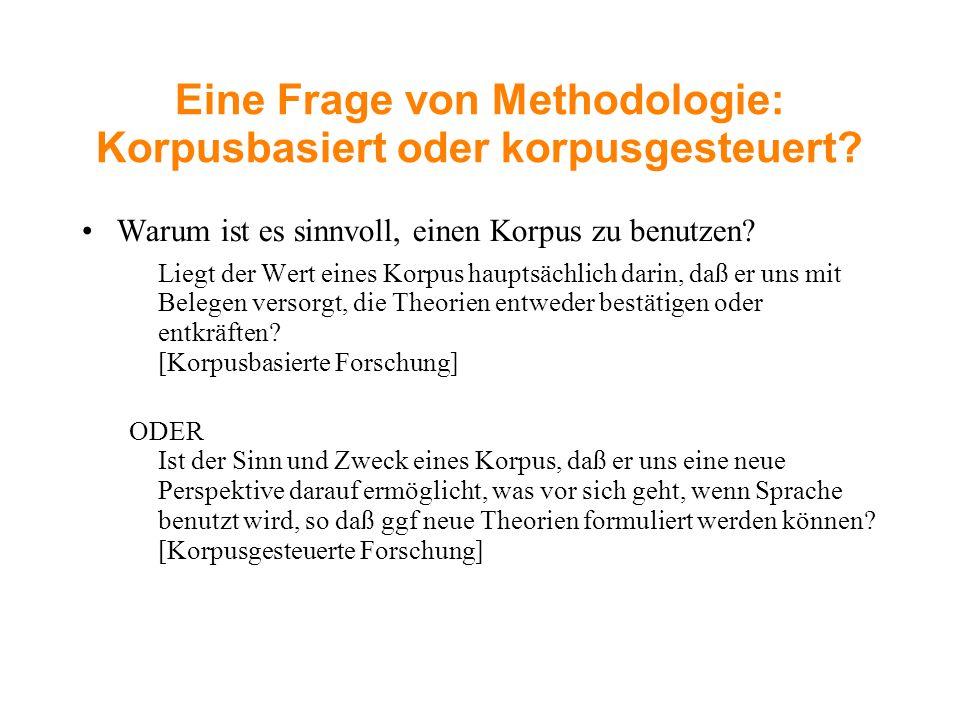 Eine Frage von Methodologie: Korpusbasiert oder korpusgesteuert? Warum ist es sinnvoll, einen Korpus zu benutzen? Liegt der Wert eines Korpus hauptsäc