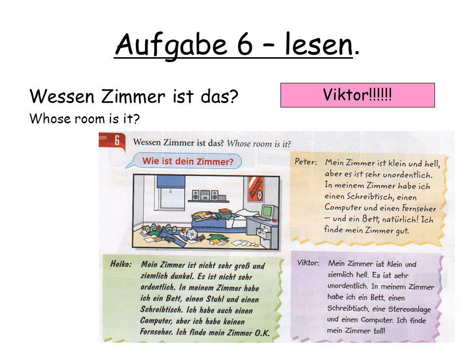 Wie ist dein Zimmer.What is your room like.