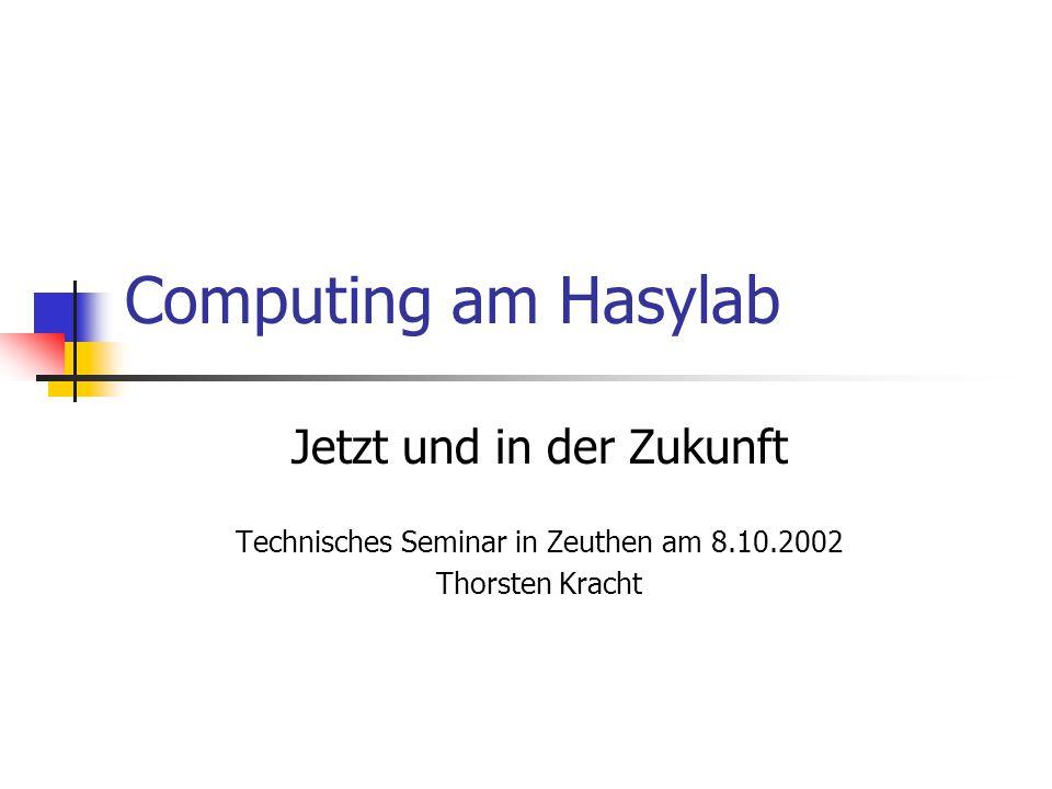 Computing am Hasylab Jetzt und in der Zukunft Technisches Seminar in Zeuthen am 8.10.2002 Thorsten Kracht
