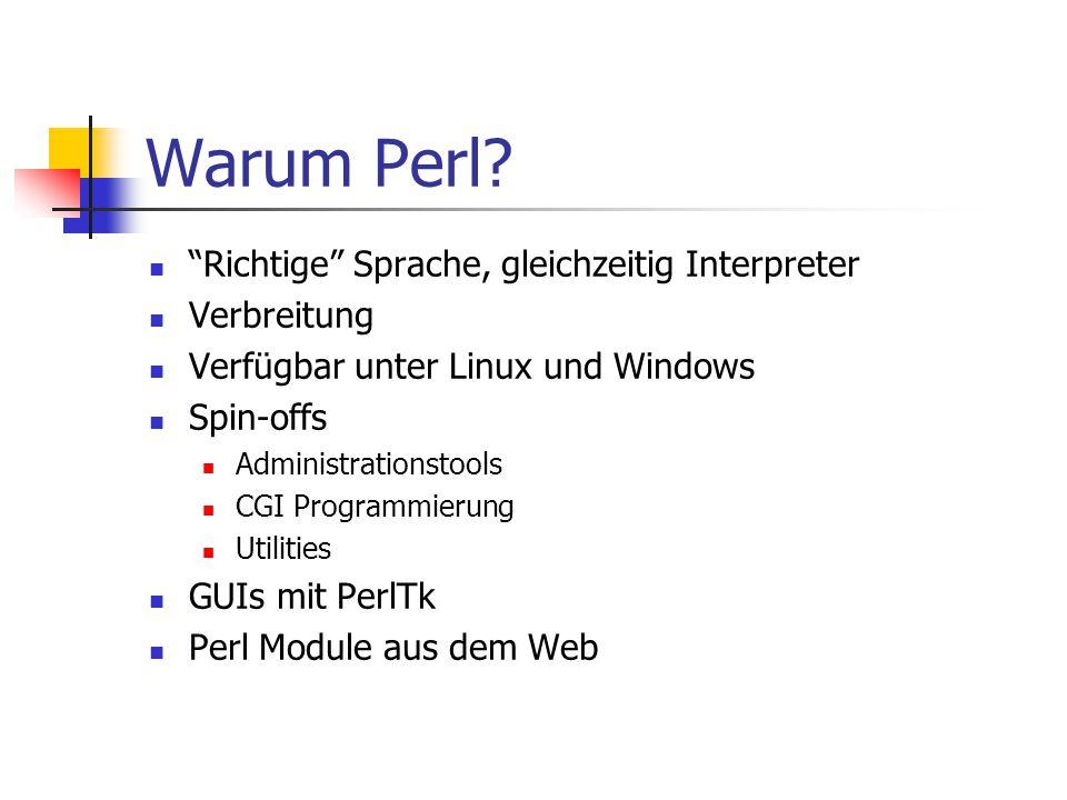"""Warum Perl? """"Richtige"""" Sprache, gleichzeitig Interpreter Verbreitung Verfügbar unter Linux und Windows Spin-offs Administrationstools CGI Programmieru"""
