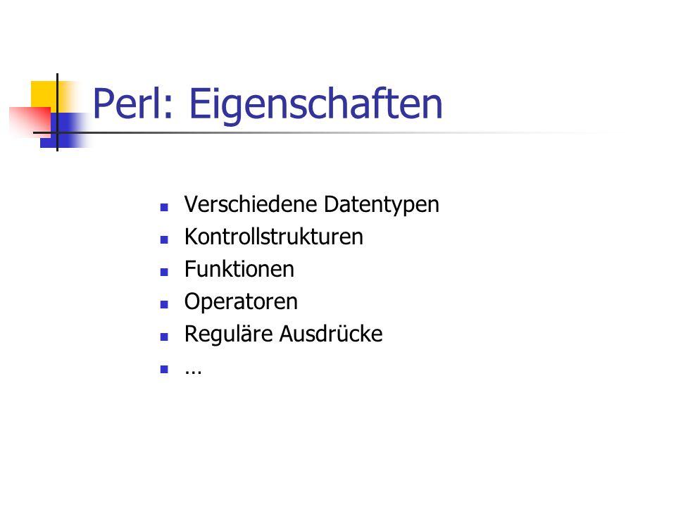 Perl: Eigenschaften Verschiedene Datentypen Kontrollstrukturen Funktionen Operatoren Reguläre Ausdrücke …