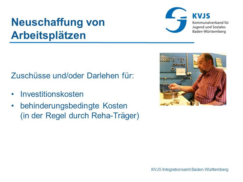 KVJS Integrationsamt Baden-Württemberg Neuschaffung von Arbeitsplätzen Zuschüsse und/oder Darlehen für: Investitionskosten behinderungsbedingte Kosten