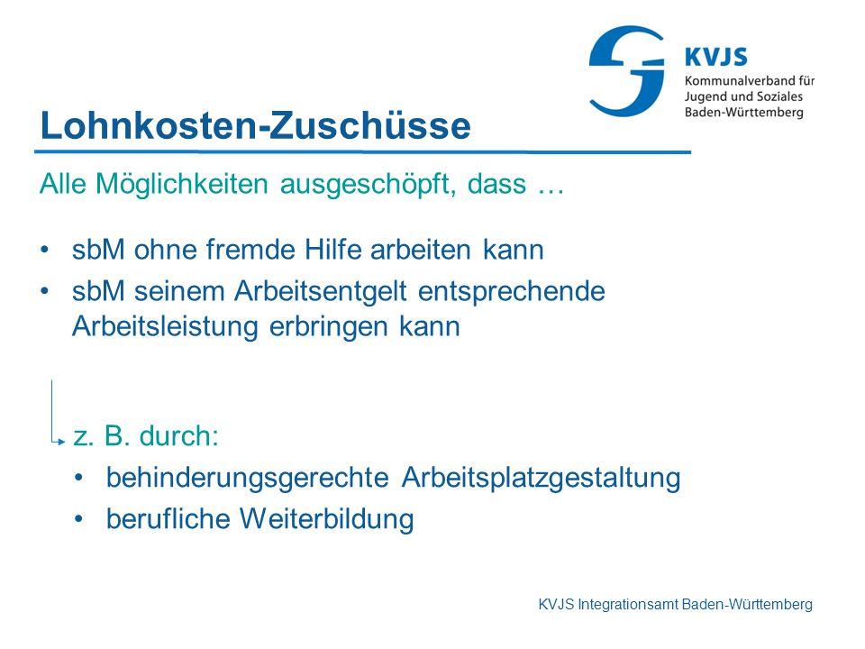 KVJS Integrationsamt Baden-Württemberg Lohnkosten-Zuschüsse z. B. durch: behinderungsgerechte Arbeitsplatzgestaltung berufliche Weiterbildung Alle Mög