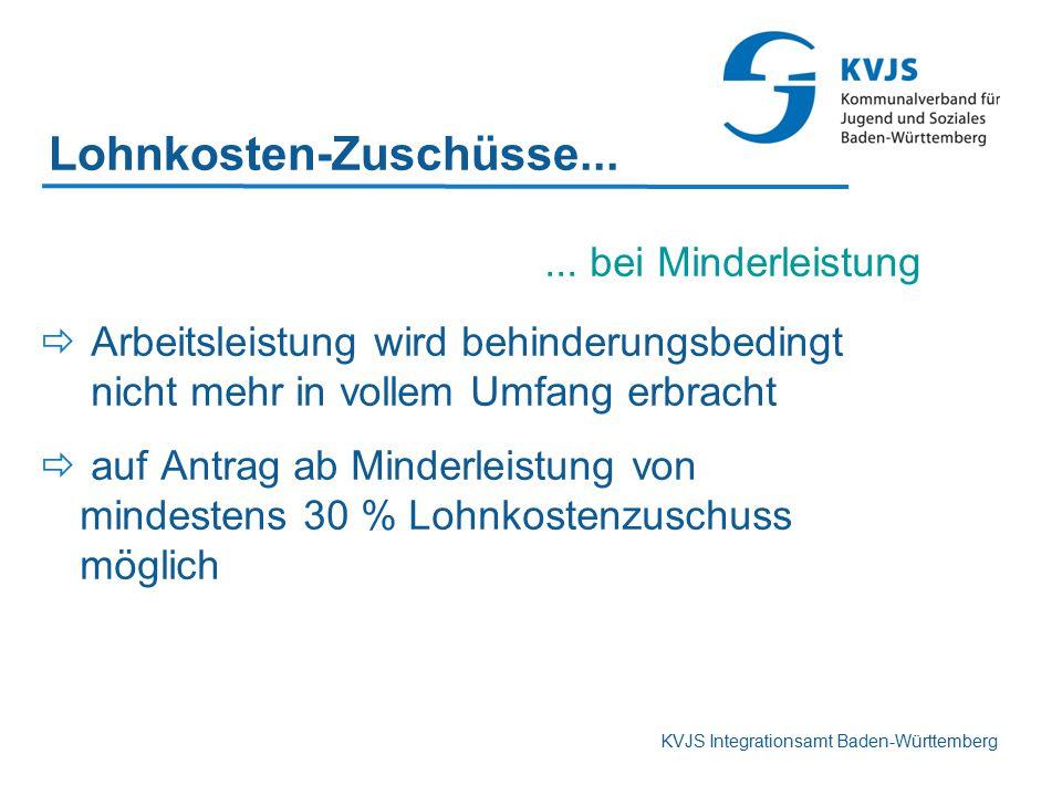 KVJS Integrationsamt Baden-Württemberg Lohnkosten-Zuschüsse...... bei Minderleistung  Arbeitsleistung wird behinderungsbedingt nicht mehr in vollem U