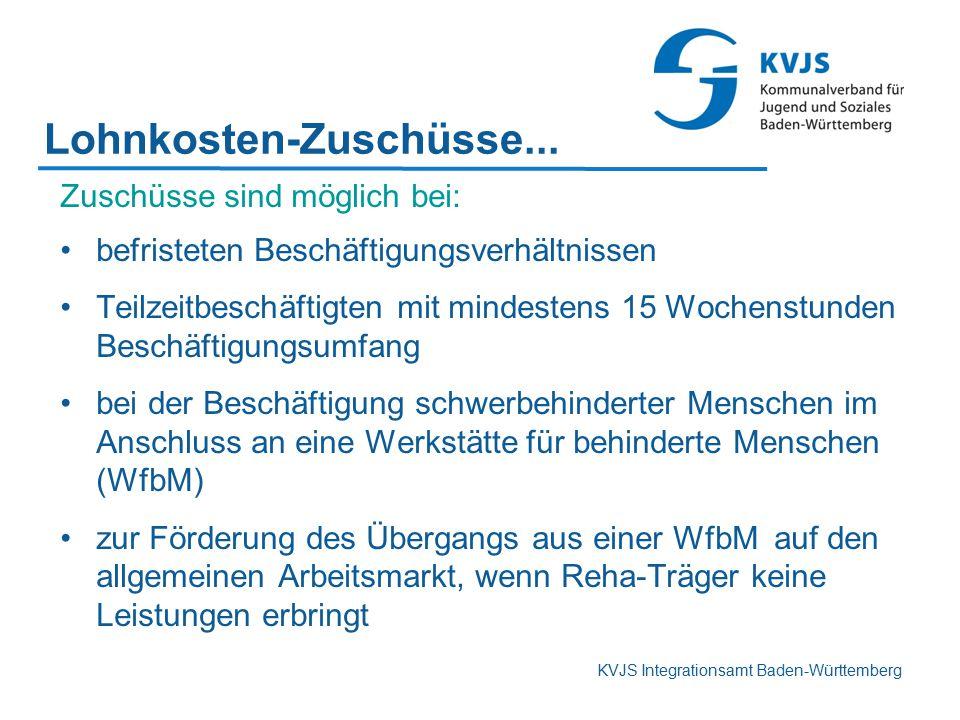 KVJS Integrationsamt Baden-Württemberg Zuschüsse sind möglich bei: befristeten Beschäftigungsverhältnissen Teilzeitbeschäftigten mit mindestens 15 Woc