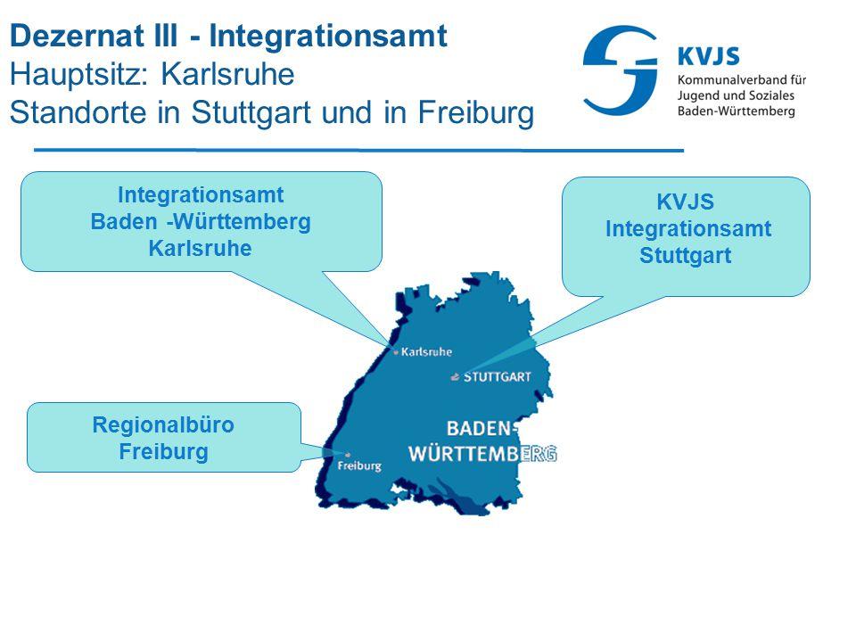 Dezernat III - Integrationsamt Hauptsitz: Karlsruhe Standorte in Stuttgart und in Freiburg Integrationsamt Baden -Württemberg Karlsruhe Regionalbüro F