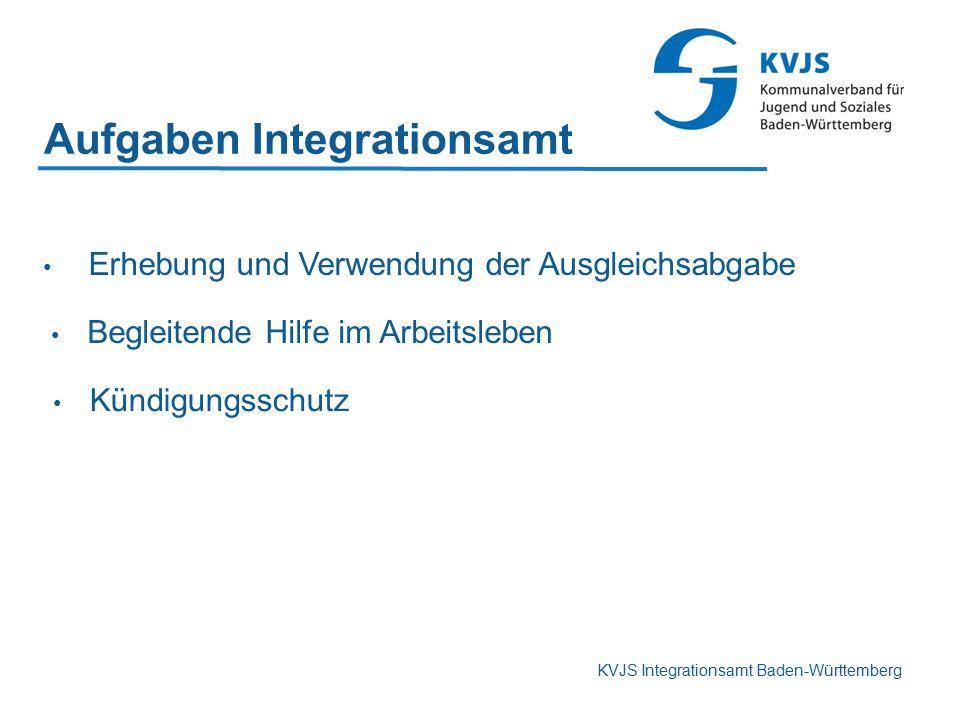 KVJS Integrationsamt Baden-Württemberg Aufgaben Integrationsamt Erhebung und Verwendung der Ausgleichsabgabe Kündigungsschutz Begleitende Hilfe im Arb