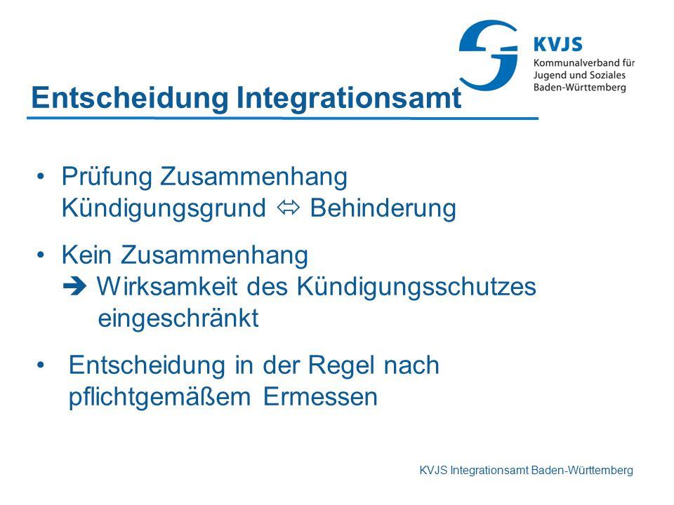 KVJS Integrationsamt Baden-Württemberg Entscheidung Integrationsamt Prüfung Zusammenhang Kündigungsgrund  Behinderung Kein Zusammenhang  Wirksamkeit