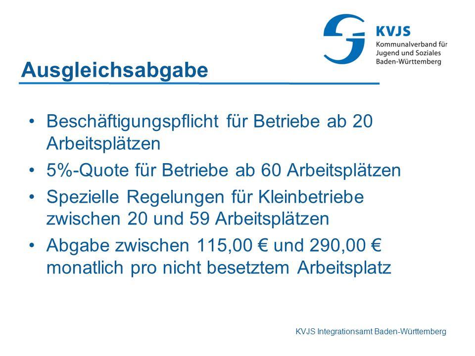 KVJS Integrationsamt Baden-Württemberg Ausgleichsabgabe Beschäftigungspflicht für Betriebe ab 20 Arbeitsplätzen 5%-Quote für Betriebe ab 60 Arbeitsplä