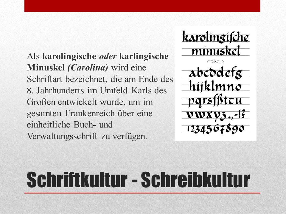 Schriftkultur - Schreibkultur Als karolingische oder karlingische Minuskel (Carolina) wird eine Schriftart bezeichnet, die am Ende des 8. Jahrhunderts