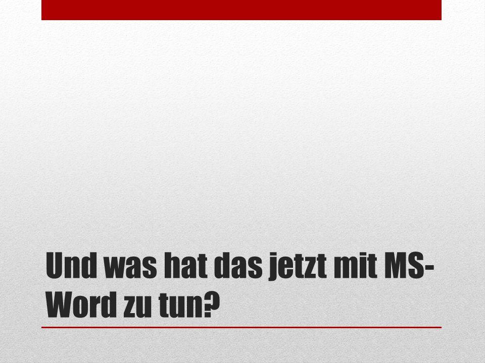 Und was hat das jetzt mit MS- Word zu tun?