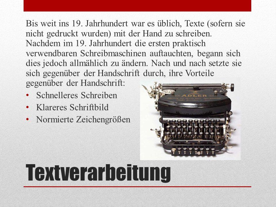 Textverarbeitung Bis weit ins 19. Jahrhundert war es üblich, Texte (sofern sie nicht gedruckt wurden) mit der Hand zu schreiben. Nachdem im 19. Jahrhu