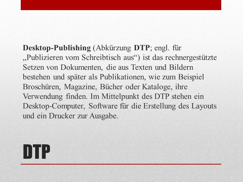 """DTP Desktop-Publishing (Abkürzung DTP; engl. für """"Publizieren vom Schreibtisch aus"""") ist das rechnergestützte Setzen von Dokumenten, die aus Texten un"""