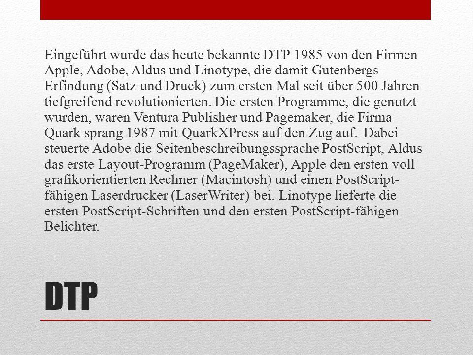 DTP Eingeführt wurde das heute bekannte DTP 1985 von den Firmen Apple, Adobe, Aldus und Linotype, die damit Gutenbergs Erfindung (Satz und Druck) zum