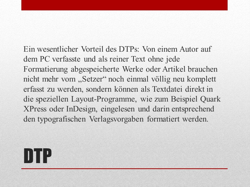 DTP Ein wesentlicher Vorteil des DTPs: Von einem Autor auf dem PC verfasste und als reiner Text ohne jede Formatierung abgespeicherte Werke oder Artik