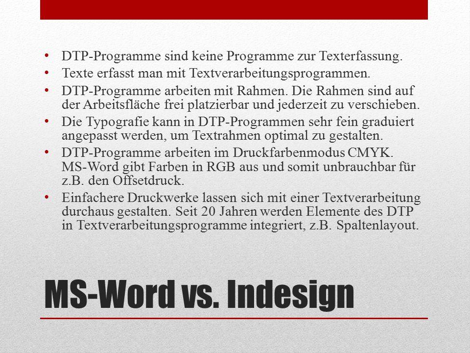 MS-Word vs. Indesign DTP-Programme sind keine Programme zur Texterfassung. Texte erfasst man mit Textverarbeitungsprogrammen. DTP-Programme arbeiten m