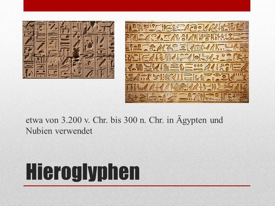 Hieroglyphen etwa von 3.200 v. Chr. bis 300 n. Chr. in Ägypten und Nubien verwendet