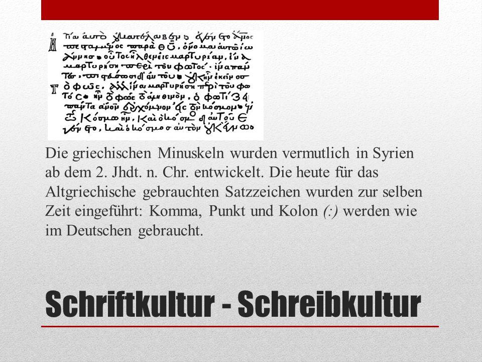 Schriftkultur - Schreibkultur Die griechischen Minuskeln wurden vermutlich in Syrien ab dem 2. Jhdt. n. Chr. entwickelt. Die heute für das Altgriechis