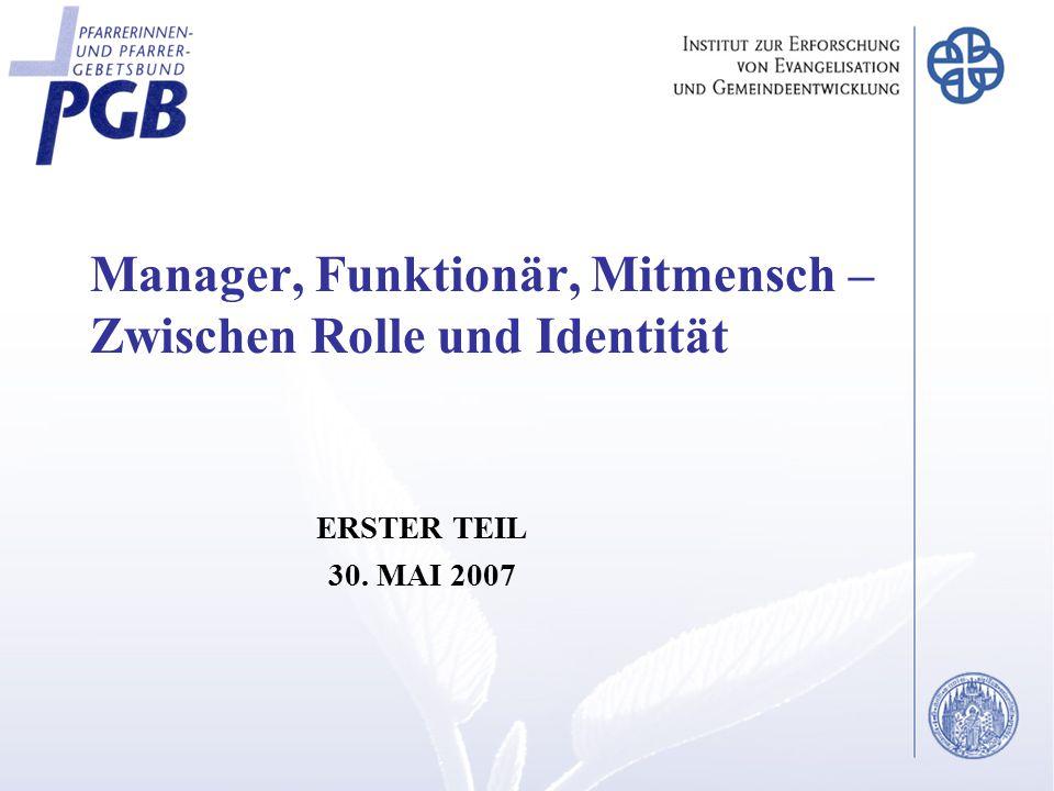 Manager, Funktionär, Mitmensch – Zwischen Rolle und Identität ERSTER TEIL 30. MAI 2007