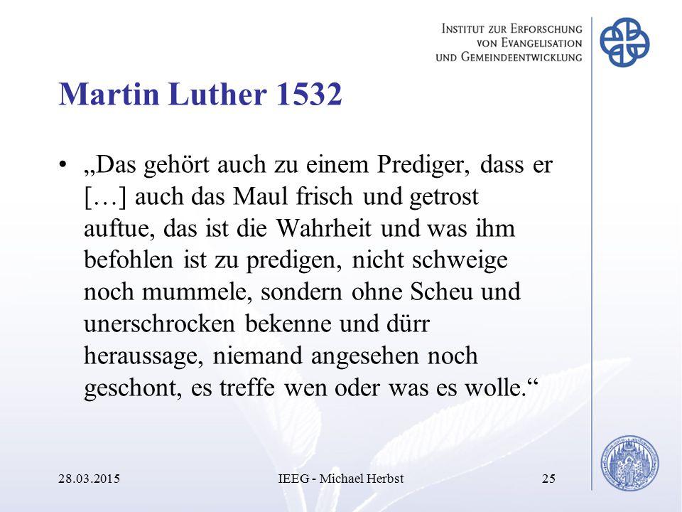"""Martin Luther 1532 """"Das gehört auch zu einem Prediger, dass er […] auch das Maul frisch und getrost auftue, das ist die Wahrheit und was ihm befohlen"""