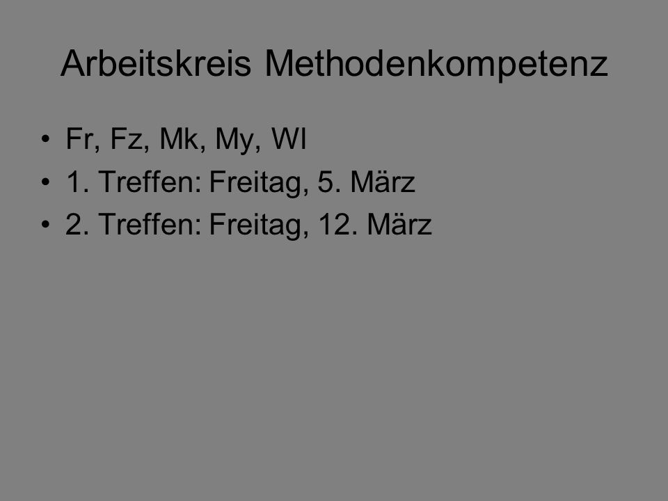 Arbeitskreis Methodenkompetenz Fr, Fz, Mk, My, Wl 1.