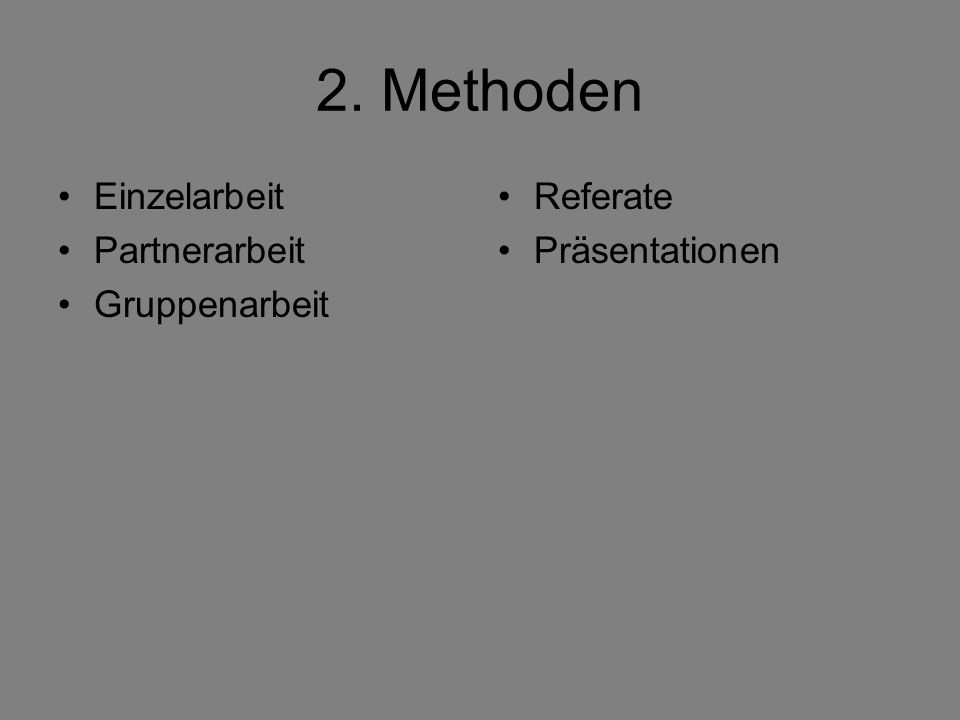 2. Methoden Einzelarbeit Partnerarbeit Gruppenarbeit Referate Präsentationen