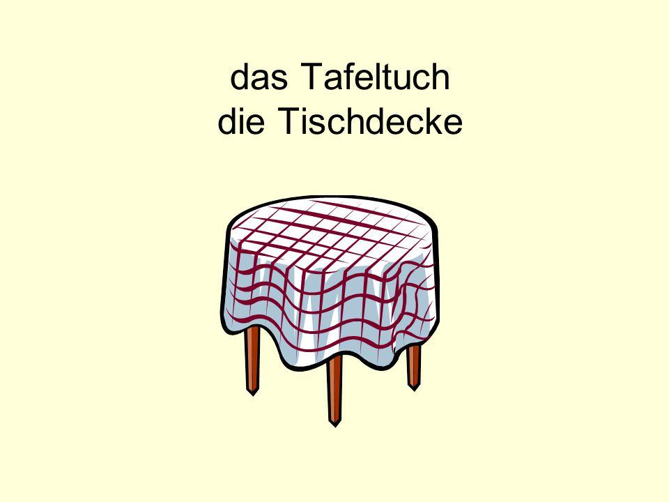 das Tafeltuch die Tischdecke