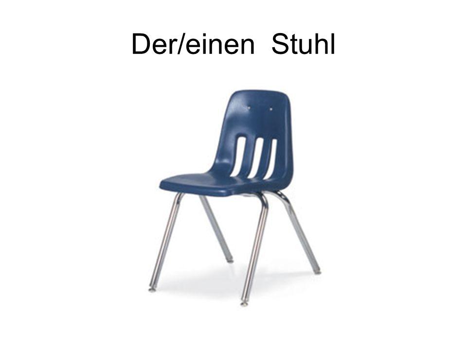 Der/einen Stuhl