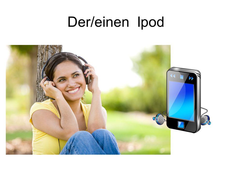 Der/einen Ipod