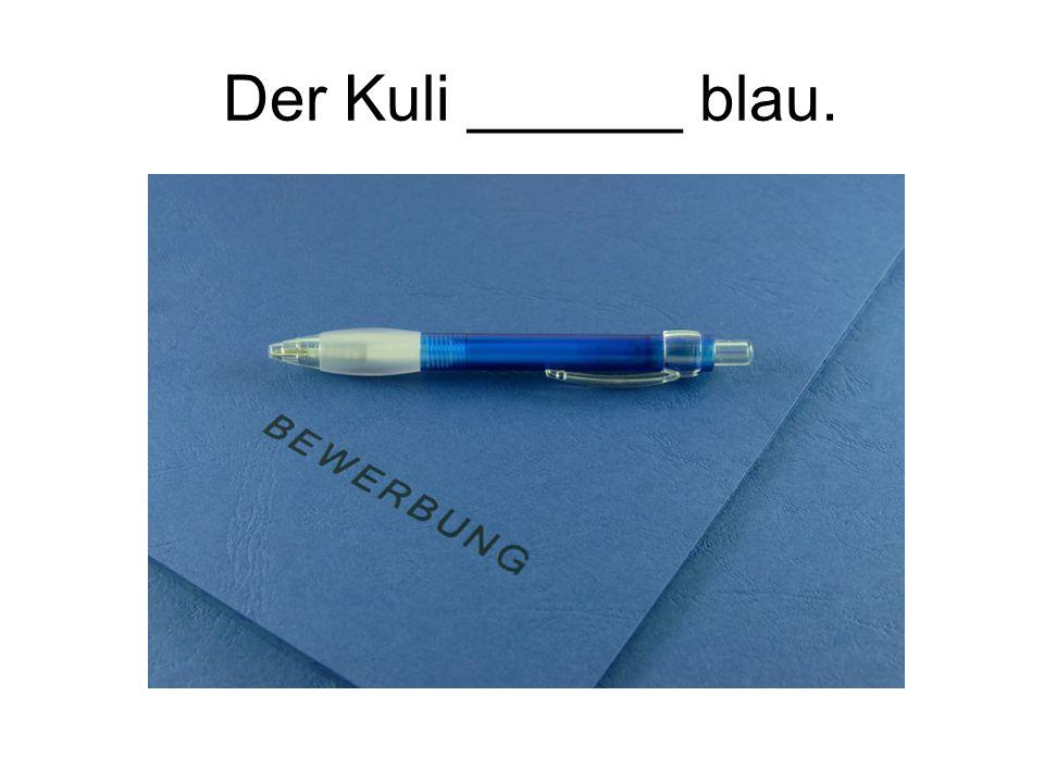 Der Kuli ______ blau.