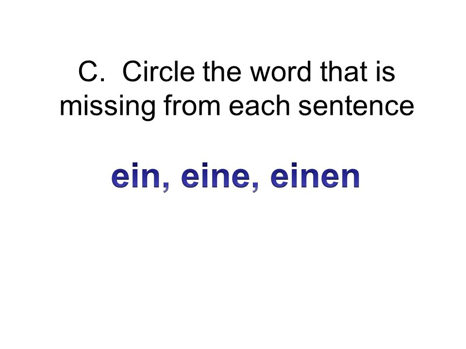 C. Circle the word that is missing from each sentence