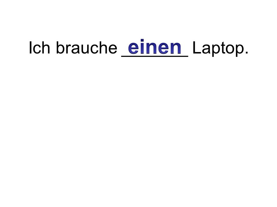 Ich brauche _______ Laptop.