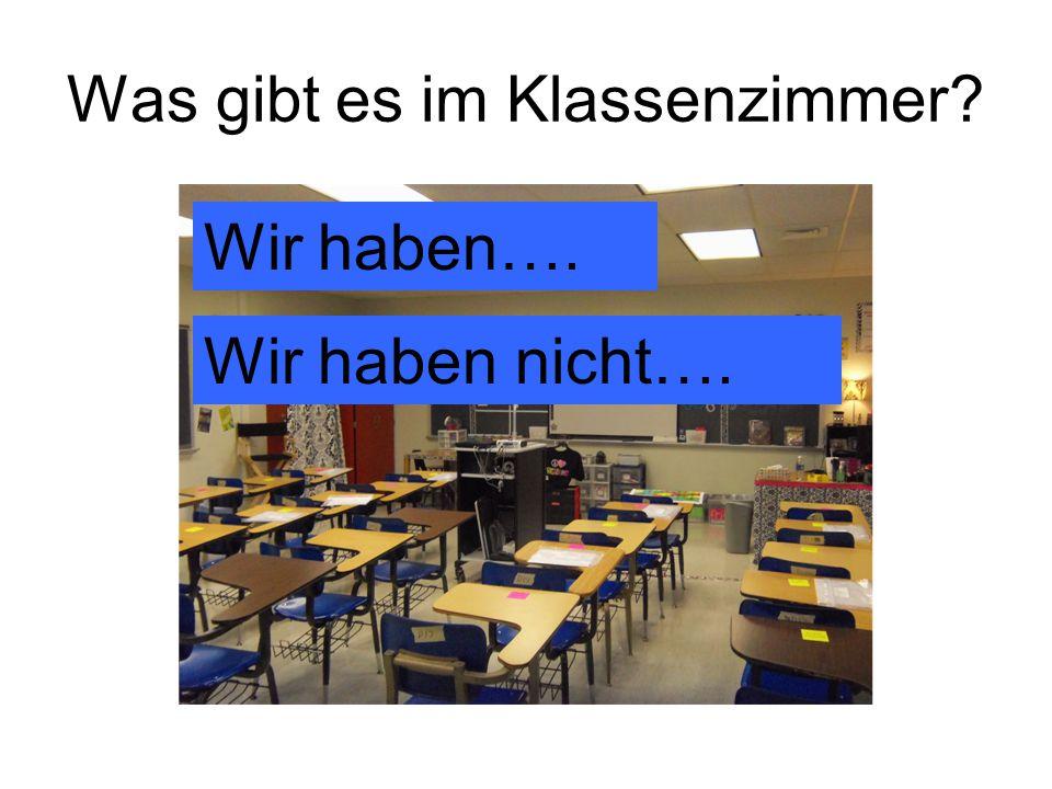 Was gibt es im Klassenzimmer Wir haben…. Wir haben nicht….