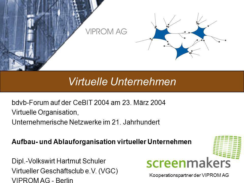 Kooperationspartner der VIPROM AG Virtuelle Unternehmen bdvb-Forum auf der CeBIT 2004 am 23. März 2004 Virtuelle Organisation, Unternehmerische Netzwe