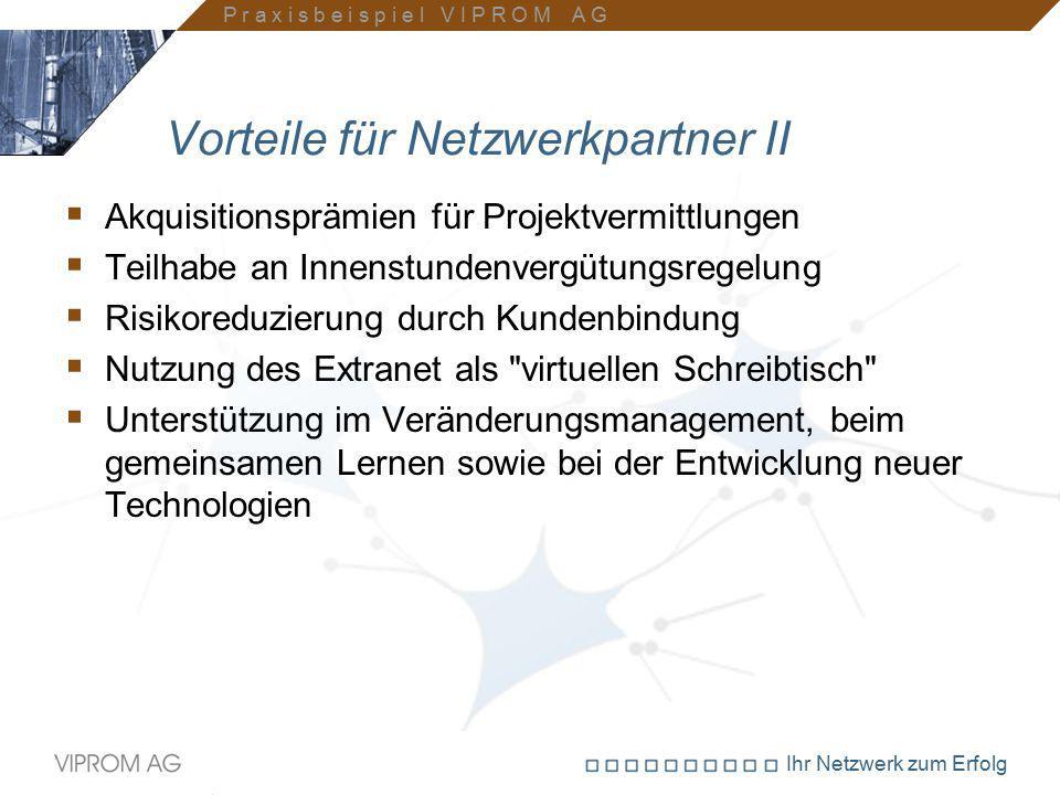 Ihr Netzwerk zum Erfolg Vorteile für Netzwerkpartner II  Akquisitionsprämien für Projektvermittlungen  Teilhabe an Innenstundenvergütungsregelung 