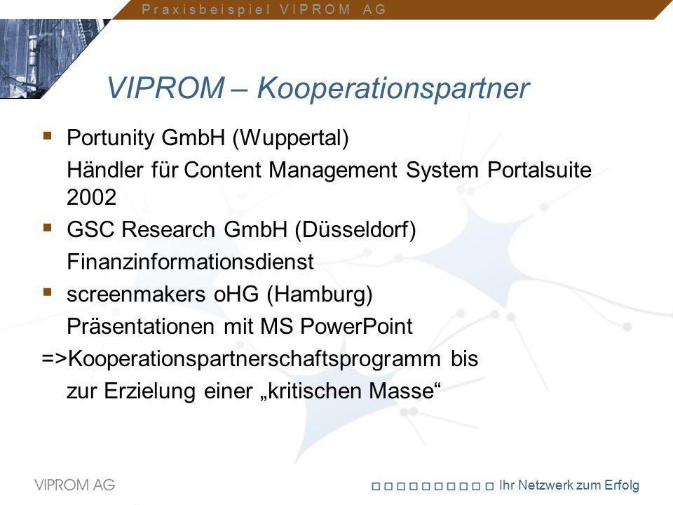 Ihr Netzwerk zum Erfolg VIPROM – Kooperationspartner  Portunity GmbH (Wuppertal) Händler für Content Management System Portalsuite 2002  GSC Researc