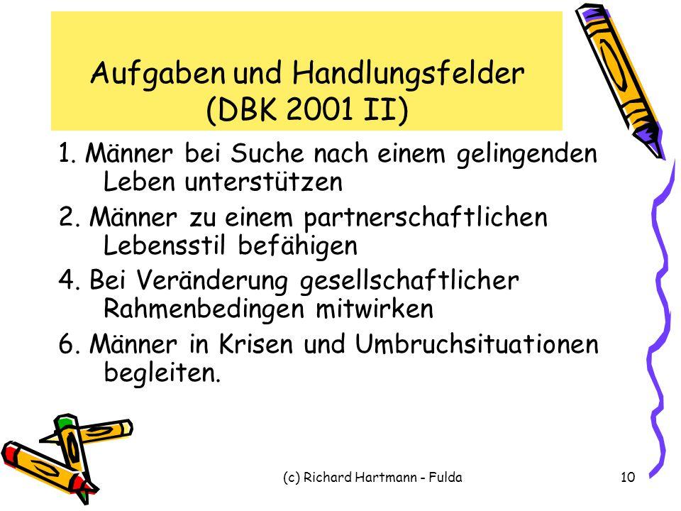 (c) Richard Hartmann - Fulda10 Aufgaben und Handlungsfelder (DBK 2001 II) 1. Männer bei Suche nach einem gelingenden Leben unterstützen 2. Männer zu e