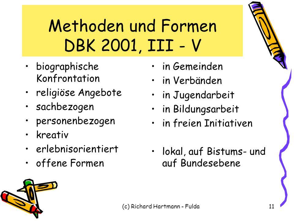 (c) Richard Hartmann - Fulda11 Methoden und Formen DBK 2001, III - V biographische Konfrontation religiöse Angebote sachbezogen personenbezogen kreati