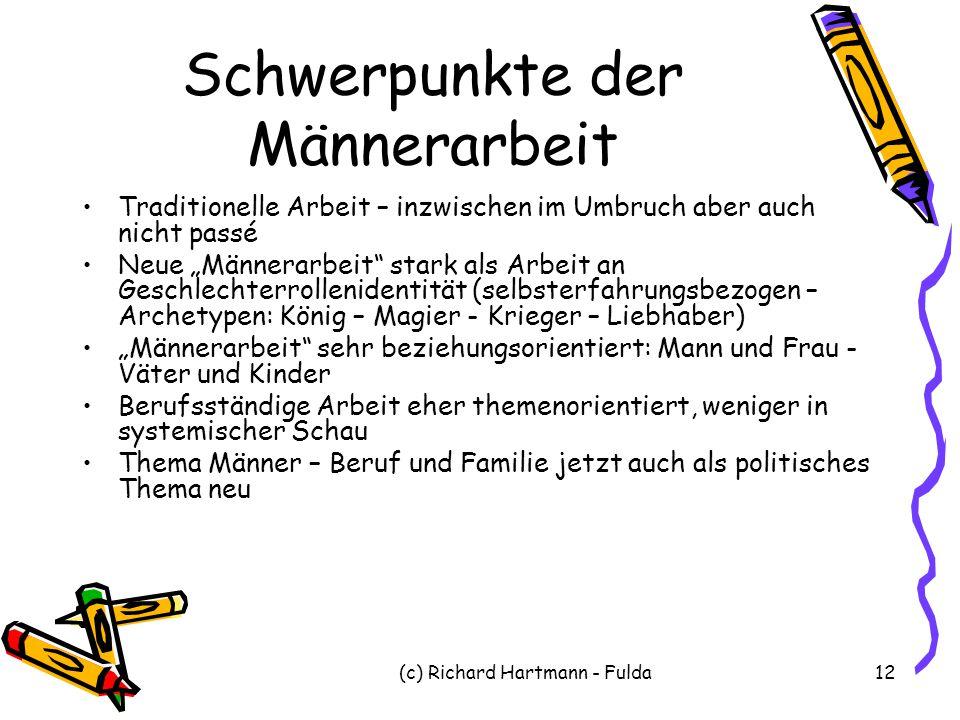 """(c) Richard Hartmann - Fulda12 Schwerpunkte der Männerarbeit Traditionelle Arbeit – inzwischen im Umbruch aber auch nicht passé Neue """"Männerarbeit"""" st"""